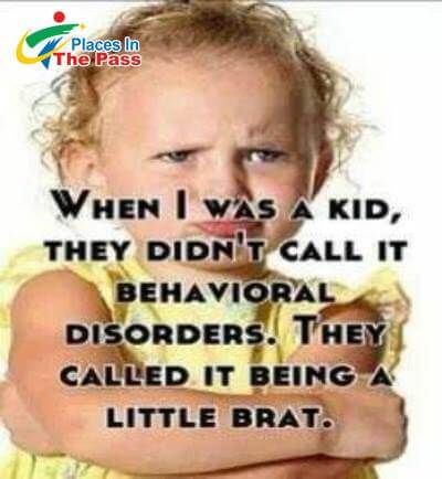 When I was a kid they didn't call it behavioral disorders, they called it being a little brat quote