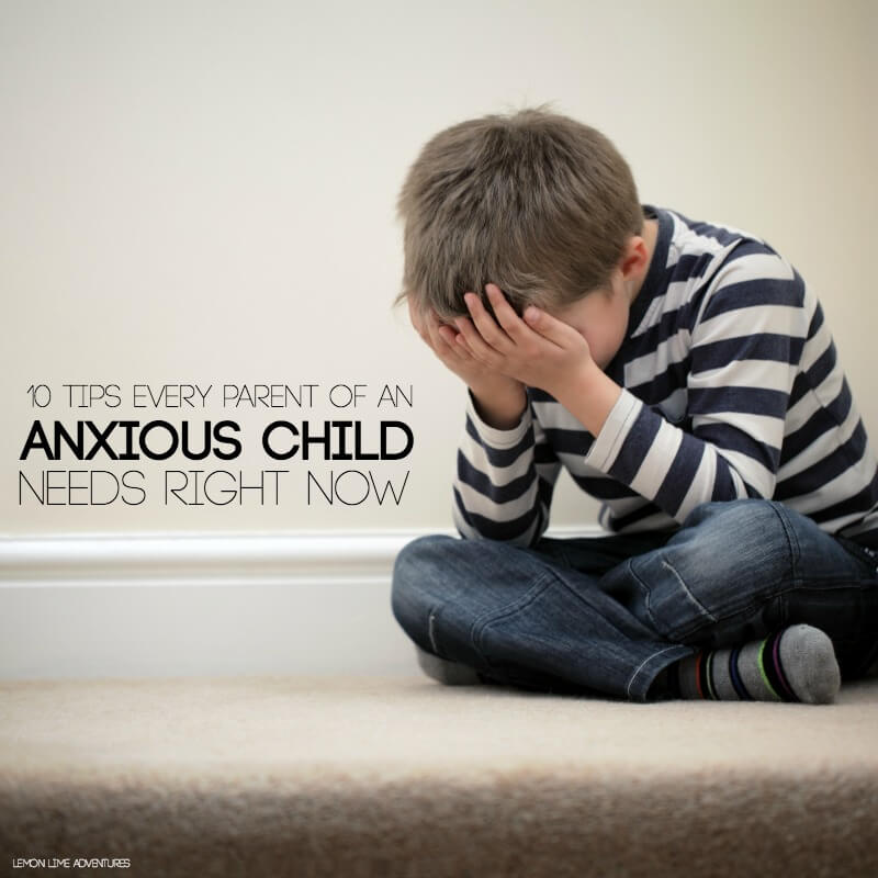 10 Tips Every Parent of an anxious child needs right now