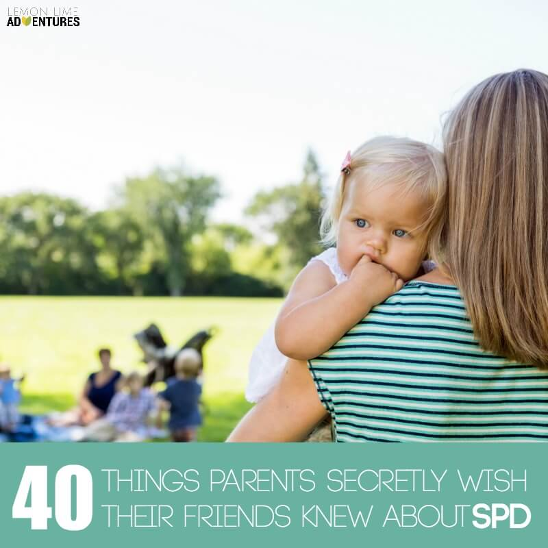 40 Things Parents Secretly Wish Their Friends Knew about SPD