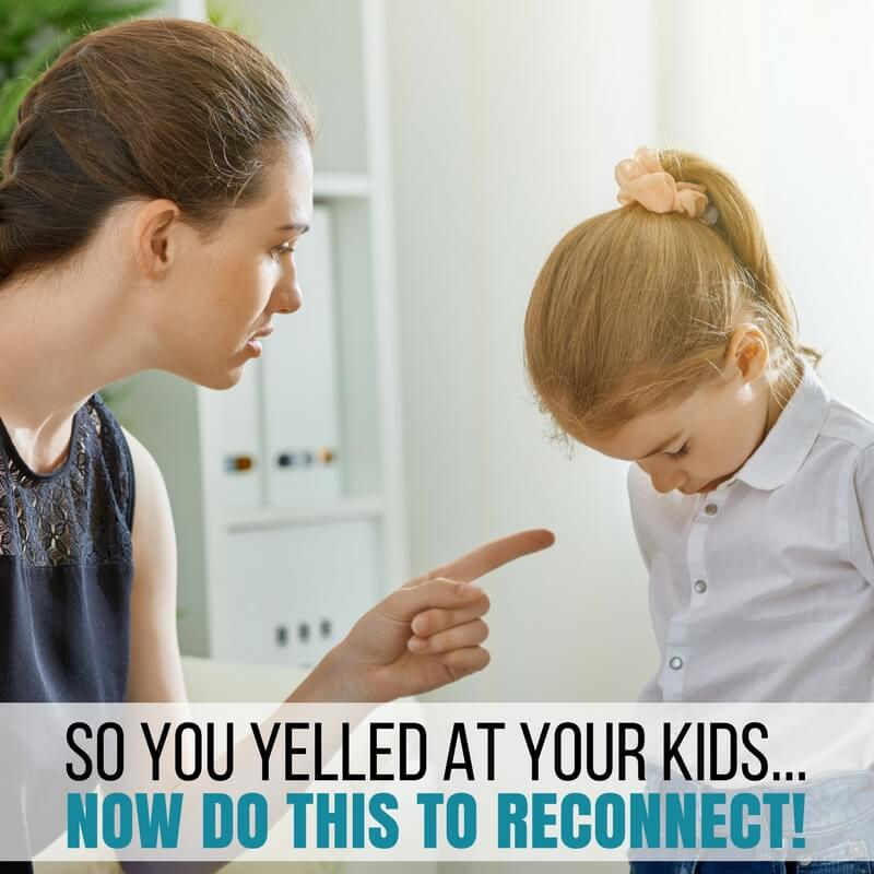 So you yelled at your kids.. Now do THIS to reconnect!