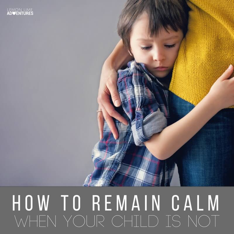 How to Remain Calm when Your Child is Not
